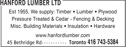 Hanford Lumber Ltd (647-800-7026) - Annonce illustr&eacute;e - Est 1955, We supply: Timber &bull; Lumber &bull; Plywood Pressure Treated &amp; Cedar - Fencing &amp; Decking Misc. Building Materials &bull; Insulation &bull; Hardware www.hanfordlumber.com  Est 1955, We supply: Timber &bull; Lumber &bull; Plywood Pressure Treated &amp; Cedar - Fencing &amp; Decking Misc. Building Materials &bull; Insulation &bull; Hardware www.hanfordlumber.com  Est 1955, We supply: Timber &bull; Lumber &bull; Plywood Pressure Treated &amp; Cedar - Fencing &amp; Decking Misc. Building Materials &bull; Insulation &bull; Hardware www.hanfordlumber.com  Est 1955, We supply: Timber &bull; Lumber &bull; Plywood Pressure Treated &amp; Cedar - Fencing &amp; Decking Misc. Building Materials &bull; Insulation &bull; Hardware www.hanfordlumber.com  Est 1955, We supply: Timber &bull; Lumber &bull; Plywood Pressure Treated &amp; Cedar - Fencing &amp; Decking Misc. Building Materials &bull; Insulation &bull; Hardware www.hanfordlumber.com  Est 1955, We supply: Timber &bull; Lumber &bull; Plywood Pressure Treated &amp; Cedar - Fencing &amp; Decking Misc. Building Materials &bull; Insulation &bull; Hardware www.hanfordlumber.com  Est 1955, We supply: Timber &bull; Lumber &bull; Plywood Pressure Treated &amp; Cedar - Fencing &amp; Decking Misc. Building Materials &bull; Insulation &bull; Hardware www.hanfordlumber.com  Est 1955, We supply: Timber &bull; Lumber &bull; Plywood Pressure Treated &amp; Cedar - Fencing &amp; Decking Misc. Building Materials &bull; Insulation &bull; Hardware www.hanfordlumber.com  Est 1955, We supply: Timber &bull; Lumber &bull; Plywood Pressure Treated &amp; Cedar - Fencing &amp; Decking Misc. Building Materials &bull; Insulation &bull; Hardware www.hanfordlumber.com  Est 1955, We supply: Timber &bull; Lumber &bull; Plywood Pressure Treated &amp; Cedar - Fencing &amp; Decking Misc. Building Materials &bull; Insulation &bull; Hardware www.hanfordlumber.com