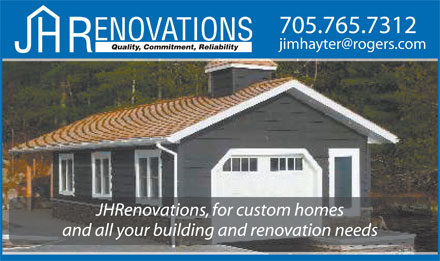 J H Renovations (705-765-7312) - Display Ad - 705.765.7312 Quality, Commitment, Reliability JHRenovations, for custom homes and all your building and renovation needs