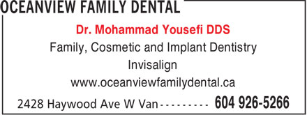 OceanView Family Dental (604-926-5266) - Display Ad - Dr. Mohammad Yousefi DDS Family, Cosmetic and Implant Dentistry Invisalign www.oceanviewfamilydental.ca  Dr. Mohammad Yousefi DDS Family, Cosmetic and Implant Dentistry Invisalign www.oceanviewfamilydental.ca