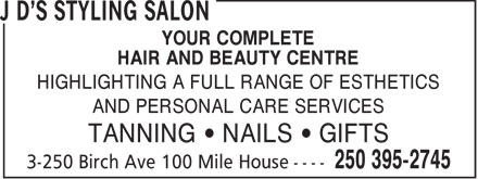 J D's Styling Salon (250-395-2745) - Annonce illustrée - YOUR COMPLETE HAIR AND BEAUTY CENTRE HIGHLIGHTING A FULL RANGE OF ESTHETICS AND PERSONAL CARE SERVICES TANNING   NAILS   GIFTS