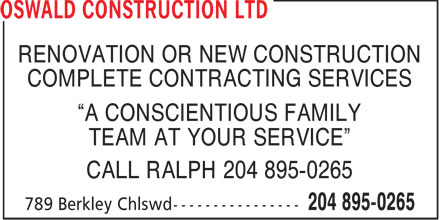 Oswald Construction Ltd (204-895-0265) - Display Ad - RENOVATION OR NEW CONSTRUCTION COMPLETE CONTRACTING SERVICES A CONSCIENTIOUS FAMILY TEAM AT YOUR SERVICE CALL RALPH 204 895-0265