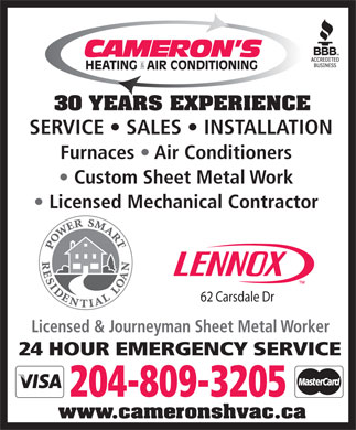 Cameron's Heating & Air Conditioning Ltd (204-336-0532) - Display Ad - 30 YEARS EXPERIENCE SERVICE   SALES   INSTALLATION Furnaces   Air Conditioners Custom Sheet Metal Work Licensed Mechanical Contractor 62 Carsdale Dr Licensed & Journeyman Sheet Metal Worker 24 HOUR EMERGENCY SERVICE 204-809-3205 www.cameronshvac.ca 30 YEARS EXPERIENCE SERVICE   SALES   INSTALLATION Furnaces   Air Conditioners Custom Sheet Metal Work Licensed Mechanical Contractor 62 Carsdale Dr Licensed & Journeyman Sheet Metal Worker 24 HOUR EMERGENCY SERVICE 204-809-3205 www.cameronshvac.ca