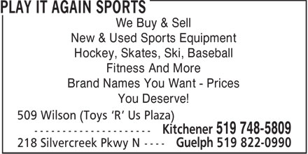 Play It Again Sports (519-748-5809) - Display Ad - We Buy & Sell New & Used Sports Equipment Hockey, Skates, Ski, Baseball Fitness And More Brand Names You Want - Prices You Deserve! 509 Wilson (Toys 'R' Us Plaza)