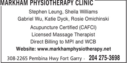 Markham Physiotherapy Clinic (204-275-3698) - Annonce illustrée - Acupuncture Certified (CAFCI) Licensed Massage Therapist Direct Billing to MPI and WCB Website: www.markhamphysiotherapy.net Stephen Leung, Sheila Williams Gabriel Wu, Katie Dyck, Rosie Omichinski Acupuncture Certified (CAFCI) Licensed Massage Therapist Direct Billing to MPI and WCB Website: www.markhamphysiotherapy.net Stephen Leung, Sheila Williams Gabriel Wu, Katie Dyck, Rosie Omichinski
