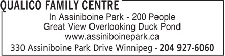 Qualico Family Centre (204-927-6060) - Display Ad - In Assiniboine Park - 200 People Great View Overlooking Duck Pond www.assiniboinepark.ca  In Assiniboine Park - 200 People Great View Overlooking Duck Pond www.assiniboinepark.ca