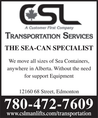 CSL Container Express (780-472-7609) - Annonce illustr&eacute;e - THE SEA-CAN SPECIALIST We move all sizes of Sea Containers, anywhere in Alberta. Without the need for support Equipment 12160 68 Street, Edmonton 780-472-7609 www.cslmanlifts.com/transportation