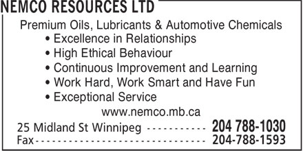 Nemco Resources Ltd (204-788-1030) - Display Ad - Premium Oils, Lubricants & Automotive Chemicals • Excellence in Relationships • High Ethical Behaviour • Continuous Improvement and Learning • Work Hard, Work Smart and Have Fun • Exceptional Service www.nemco.mb.ca