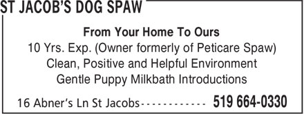 St Jacob's Dog Spaw (519-664-0330) - Annonce illustrée - From Your Home To Ours 10 Yrs. Exp. (Owner formerly of Peticare Spaw) Clean, Positive and Helpful Environment Gentle Puppy Milkbath Introductions