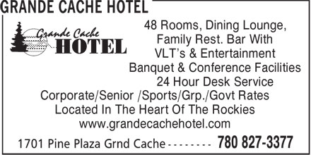 Grande Cache Hotel (780-827-3377) - Display Ad - 48 Rooms, Dining Lounge, Family Rest. Bar With VLT's & Entertainment Banquet & Conference Facilities 24 Hour Desk Service Corporate/Senior /Sports/Grp./Govt Rates Located In The Heart Of The Rockies www.grandecachehotel.com