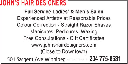 John's Hair Designers (204-775-8631) - Annonce illustrée - Full Service Ladies' & Men's Salon Experienced Artistry at Reasonable Prices Colour Correction - Straight Razor Shaves Manicures, Pedicures, Waxing Free Consultations - Gift Certificates www.johnshairdesigners.com (Close to Downtown)