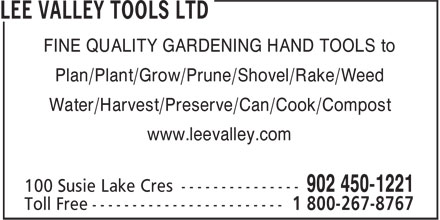 Lee Valley Tools Ltd (902-450-1221) - Display Ad - FINE QUALITY GARDENING HAND TOOLS to Plan/Plant/Grow/Prune/Shovel/Rake/Weed Water/Harvest/Preserve/Can/Cook/Compost www.leevalley.com
