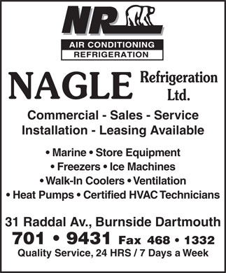 Nagle Refrigeration Ltd (902-468-8172) - Annonce illustrée - Commercial - Sales - Service Installation - Leasing Available Marine   Store Equipment Freezers   Ice Machines Walk-In Coolers   Ventilation Heat Pumps   Certified HVAC Technicians 31 Raddal Av., Burnside Dartmouth 701   9431 Fax 468   1332 Quality Service, 24 HRS / 7 Days a Week