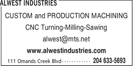 Alwest Industries (204-633-5693) - Annonce illustr&eacute;e - CUSTOM and PRODUCTION MACHINING CNC Turning-Milling-Sawing alwest@mts.net www.alwestindustries.com  CUSTOM and PRODUCTION MACHINING CNC Turning-Milling-Sawing alwest@mts.net www.alwestindustries.com