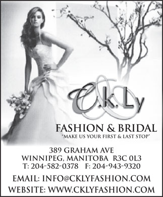 C K Ly Fashion (204-582-0378) - Display Ad - FASHION & BRIDAL Make Us Your FIrst & Last Stop 389 Graham Ave Winnipeg, Manitoba  R3C 0L3 T: 204-582-0378   F: 204-943-9320 EMail: info @ cklyfashion.com Website: www.cklyfashion.com