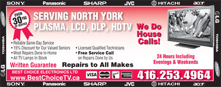 Best Choice Electronics Ltd (416-253-4964) - Annonce illustrée - OVERYRS30 OF SERVICE SERVING NORTH YORK We Do PLASMA, LCD, DLP, HDTV House Calls! Reliable Same-Day Service 15% Discount for Our Valued Seniors Licensed Qualified Technicians Most Repairs Done In-Home Free Service Call 24 Hours Including All TV Lamps In Stock on Repairs Done by Us Evenings & Weekends Repairs to All Makes Written Guarantee BEST CHOICE ELECTRONICS LTD 416.253.4964 www.BestChoiceTV.ca