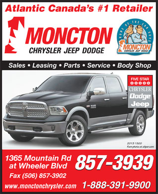 Moncton Chrysler Superstore (1-877-405-4720) - Display Ad - Atlantic Canada s #1 Retailer MONCTON CHRYSLER  JEEP  DODGE Sales   Leasing   Parts   Service   Body Shop 1365 Mountain Rd at Wheeler Blvd 857-3939 Fax (506) 857-3902 www.monctonchrysler.com 1-888-391-9900
