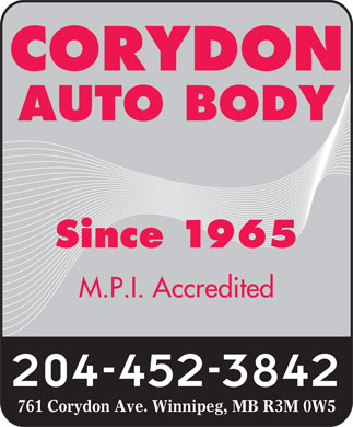 Corydon Auto Body (204-452-3842) - Display Ad - CORYDON AUTO BODY Since 1965 M.P.I. Accredited 204-452-3842 761 Corydon Ave. Winnipeg, MB R3M 0W5 CORYDON AUTO BODY Since 1965 M.P.I. Accredited 204-452-3842 761 Corydon Ave. Winnipeg, MB R3M 0W5