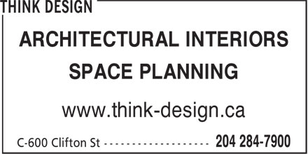 Think Design (204-284-7900) - Display Ad - ARCHITECTURAL INTERIORS SPACE PLANNING www.think-design.ca  ARCHITECTURAL INTERIORS SPACE PLANNING www.think-design.ca