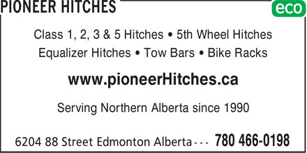 Pioneer Hitches (780-466-0198) - Display Ad - Class 1, 2, 3 & 5 Hitches • 5th Wheel Hitches Equalizer Hitches • Tow Bars • Bike Racks www.pioneerHitches.ca Serving Northern Alberta since 1990