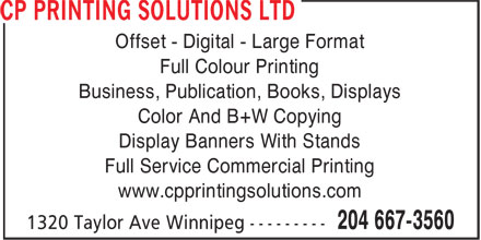 CP Printing Solutions (204-667-3560) - Annonce illustrée - Offset - Digital - Large Format Full Colour Printing Business, Publication, Books, Displays Color And B+W Copying Display Banners With Stands Full Service Commercial Printing www.cpprintingsolutions.com  Offset - Digital - Large Format Full Colour Printing Business, Publication, Books, Displays Color And B+W Copying Display Banners With Stands Full Service Commercial Printing www.cpprintingsolutions.com  Offset - Digital - Large Format Full Colour Printing Business, Publication, Books, Displays Color And B+W Copying Display Banners With Stands Full Service Commercial Printing www.cpprintingsolutions.com  Offset - Digital - Large Format Full Colour Printing Business, Publication, Books, Displays Color And B+W Copying Display Banners With Stands Full Service Commercial Printing www.cpprintingsolutions.com