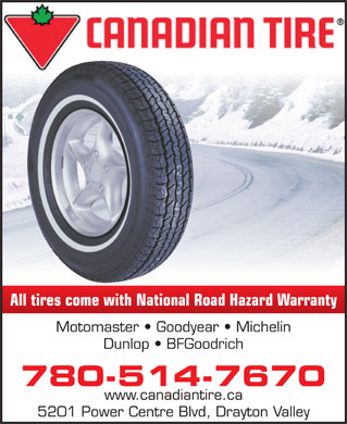 Canadian Tire (780-514-7670) - Annonce illustrée - All tires come with National Road Hazard Warranty Motomaster   Goodyear   Michelin Dunlop   BFGoodrich 780-514-7670 www.canadiantire.ca 5201 Power Centre Blvd, Drayton Valley
