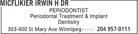 Micflikier Irwin H Dr (204-957-0111) - Annonce illustrée - PERIODONTIST Periodontal Treatment & Implant Dentistry