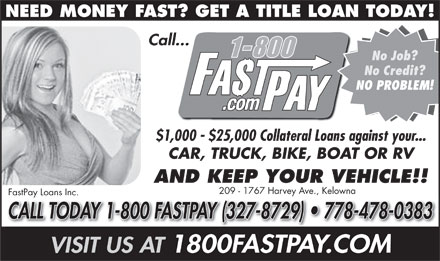 1-800-FastPay (778-478-0383) - Annonce illustrée - NEED MONEY FAST? GET A TITLE LOAN TODAY! Call... No Job? No Credit? NO PROBLEM! $1,000 - $25,000 Collateral Loans against your... CAR, TRUCK, BIKE, BOAT OR RV AND KEEP YOUR VEHICLE!! 209 - 1767 Harvey Ave., Kelowna FastPay Loans Inc. CALL TODAY 1-800 FASTPAY (327-8729)   778-478-0383 VISIT US AT 1800FASTPAY.COM