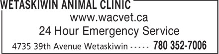 Wetaskiwin Animal Clinic (780-352-7006) - Display Ad - www.wacvet.ca 24 Hour Emergency Service  www.wacvet.ca 24 Hour Emergency Service  www.wacvet.ca 24 Hour Emergency Service  www.wacvet.ca 24 Hour Emergency Service