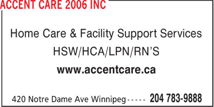 Accent Care 2006 Inc (204-783-9888) - Annonce illustrée - Home Care & Facility Support Services HSW/HCA/LPN/RN'S www.accentcare.ca
