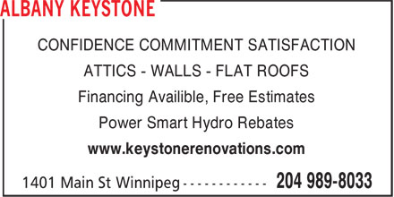 Albany Keystone (204-809-0356) - Display Ad - CONFIDENCE COMMITMENT SATISFACTION ATTICS - WALLS - FLAT ROOFS Financing Availible, Free Estimates Power Smart Hydro Rebates www.keystonerenovations.com CONFIDENCE COMMITMENT SATISFACTION ATTICS - WALLS - FLAT ROOFS Financing Availible, Free Estimates Power Smart Hydro Rebates www.keystonerenovations.com