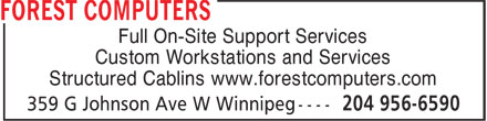 Forest Computers (204-956-6590) - Display Ad - Full On-Site Support Services Custom Workstations and Services Structured Cablins www.forestcomputers.com  Full On-Site Support Services Custom Workstations and Services Structured Cablins www.forestcomputers.com