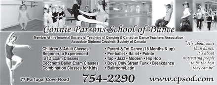Connie Parsons School Of Dance Ltd (709-754-2290) - Display Ad - Associate Diploma Cecchetti Society of Canada Children & Adult Classes Parent & Tot Dance (19 Months & up)arent & Tot Dance (18 Months & up) Children & Adult Classes Parent & Tot Dance (19 Months & up) Beginner to Experienced Pre-ballet   Ballet   Pointe Beginner to Experienced Pre-ballet   Ballet   Pointe ISTD Exam Classes Tap   Jazz   Modern   Hip Hop ISTD Exam Classes Tap   Jazz   Modern   Hip Hop Cecchetti Ballet Exam Classes Boys Only Street Funk   Breakdance Cecchetti Ballet Exam Classes Boys Only Street Funk   Breakdance Combination Classes for Kids Ballroom/Latin Combination Classes for Kids Ballroom/Latin 77 Portugal Cove Road www.cpsod.com 754-2290