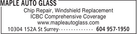 Maple Auto Glass (604-957-1950) - Display Ad - Chip Repair, Windshield Replacement ICBC Comprehensive Coverage www.mapleautoglass.com