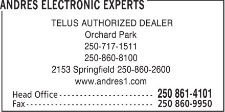 Andres Electronic Experts (250-860-2600) - Annonce illustrée - TELUS AUTHORIZED DEALER Orchard Park 250-717-1511 250-860-8100 2153 Springfield 250-860-2600 www.andres1.com