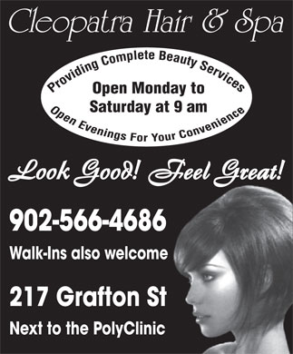 Cleopatra Hair Design (902-566-4686) - Display Ad - Cleopatra Hair &amp; Spa Open Monday to Saturday at 9 am 902-566-4686 Walk-Ins also welcome 217 Grafton St Next to the PolyClinic Cleopatra Hair &amp; Spa Open Monday to Saturday at 9 am 902-566-4686 Walk-Ins also welcome 217 Grafton St Next to the PolyClinic