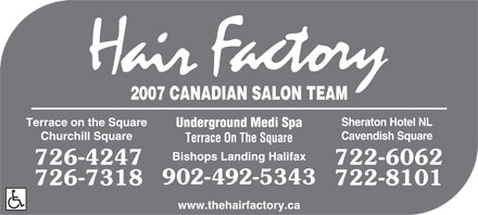Hair Factory (709-726-4247) - Annonce illustrée - 2007 CANADIAN SALON TEAM Sheraton Hotel NL Terrace on the Square Underground Medi Spa Cavendish Square Churchill Square Terrace On The Square Bishops Landing Halifax 902-492-5343 www.thehairfactory.ca