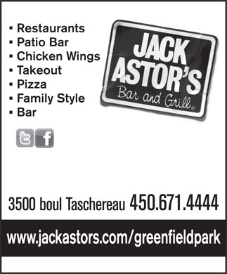Jack Astor's Bar & Grill (450-671-4444) - Annonce illustrée - Restaurants Patio Bar Chicken Wings Takeout Pizza Family Style Bar 3500 boul Taschereau450.671.4444 www.jackastors.com/greenfieldpark  Restaurants Patio Bar Chicken Wings Takeout Pizza Family Style Bar 3500 boul Taschereau450.671.4444 www.jackastors.com/greenfieldpark