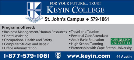 Keyin College (709-579-1061) - Annonce illustr&eacute;e - Programs offered: Travel and Tourism Business Management/Human Resources Personal Care Attendant Dental Assisting Adult Basic Education Occupational Health and Safety High School Tutoring Computer Studies and Repair Partnership with Cape Breton University Office Administration 44 Austin