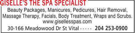 Giselle's The Spa Specialist (204-253-0900) - Display Ad - Beauty Packages, Manicures, Pedicures, Hair Removal, Massage Therapy, Facials, Body Treatment, Wraps and Scrubs. www.gisellesspas.com  Beauty Packages, Manicures, Pedicures, Hair Removal, Massage Therapy, Facials, Body Treatment, Wraps and Scrubs. www.gisellesspas.com