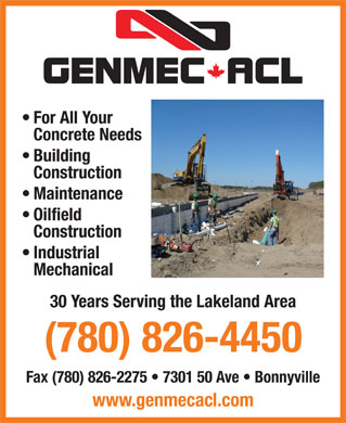Genmec ACL Inc (780-826-4450) - Annonce illustr&eacute;e - For All Your Concrete Needs Building Construction Maintenance Oilfield Construction Industrial Mechanical 30 Years Serving the Lakeland Area (780) 826-4450 Fax (780) 826-2275   7301 50 Ave   Bonnyville www.genmecacl.com