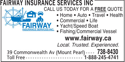 Fairway Insurance Services Inc (709-738-8430) - Display Ad - CALL US TODAY FOR A FREE QUOTE &bull; Home &bull; Auto &bull; Travel &bull; Health &bull; Commercial &bull; Life &bull; Yacht/Speed Boat &bull; Fishing/Commercial Vessel www.fairway.ca Local. Trusted. Experienced.  CALL US TODAY FOR A FREE QUOTE &bull; Home &bull; Auto &bull; Travel &bull; Health &bull; Commercial &bull; Life &bull; Yacht/Speed Boat &bull; Fishing/Commercial Vessel www.fairway.ca Local. Trusted. Experienced.