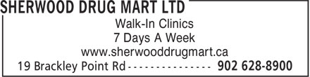 Sherwood Drug Mart Ltd (902-201-0835) - Display Ad - Walk-In Clinics 7 Days A Week www.sherwooddrugmart.ca Walk-In Clinics 7 Days A Week www.sherwooddrugmart.ca