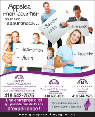 Assurance Groupe Cantin Gagnon Inc (418-542-7575) - Annonce illustr&eacute;e - 2463 ST DOMINIQUE, JONQUI&Egrave;RE Votre meilleure assurance, c est un courtier d assurance. www.groupecantingagnon.ca  2463 ST DOMINIQUE, JONQUI&Egrave;RE Votre meilleure assurance, c est un courtier d assurance. www.groupecantingagnon.ca