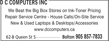 D C Computers Inc (905-857-7833) - Annonce illustrée - We Beat the Big Box Stores on Ink-Toner Pricing Repair Service Centre - House Calls/On-Site Service New & Used Laptops & Desktops/Accessories www.dccomputers.ca