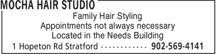 Mocha Hair Studio (902-569-4141) - Display Ad - Family Hair Styling Appointments not always necessary Located in the Needs Building Family Hair Styling Appointments not always necessary Located in the Needs Building
