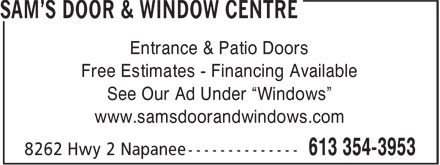 "Sam's Door & Window Centre (613-354-3953) - Display Ad - Entrance & Patio Doors Free Estimates - Financing Available See Our Ad Under ""Windows"" www.samsdoorandwindows.com"