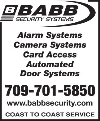 Babb Lock & Safe Co Ltd (709-700-1009) - Display Ad - Alarm Systems Camera Systems Card Access Automated Door Systems 709-701-5850 www.babbsecurity.com Alarm Systems Camera Systems Card Access Automated Door Systems 709-701-5850 www.babbsecurity.com