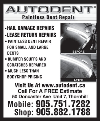 Autodent Paintless Dent Repair (905-751-7282) - Annonce illustrée - Paintless Dent Repair HAIL DAMAGE REPAIRS LEASE RETURN REPAIRS PAINTLESS DENT REPAIR FOR SMALL AND LARGE BEFORE DENTS BUMPER SCUFFS AND SCRATCHES REPAIRED MUCH LESS THAN BODYSHOP PRICING AFTER Visit Us At www.autodent.ca Call For A FREE Estimate 50 Doncaster Ave  Unit 7, Thornhill Mobile: 905.751.7282 Shop: 905.882.1788