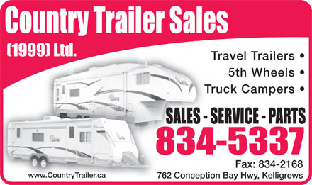 Country Trailer Sales (1999) Ltd (709-701-2353) - Display Ad - Travel Trailers 5th Wheels Truck Campers Fax: 834-2168 www.CountryTrailer.ca 762 Conception Bay Hwy, Kelligrews Travel Trailers 5th Wheels Truck Campers Fax: 834-2168 www.CountryTrailer.ca 762 Conception Bay Hwy, Kelligrews