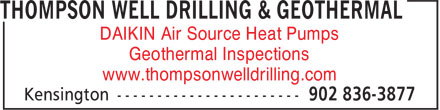 Thompson Well Drilling & Geothermal (1-877-221-2777) - Display Ad - DAIKIN Air Source Heat Pumps Geothermal Inspections www.thompsonwelldrilling.com DAIKIN Air Source Heat Pumps Geothermal Inspections www.thompsonwelldrilling.com
